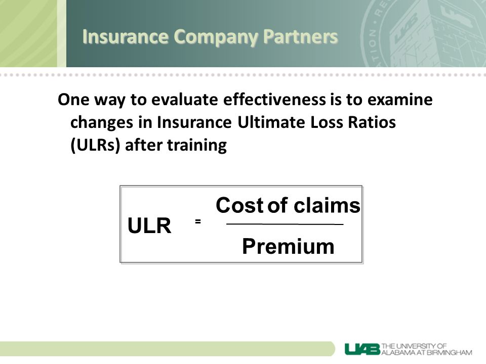 One way to evaluate effectiveness is to examine changes in Insurance Ultimate Loss Ratios (ULRs) after training ULR Cost of claims Premium = Insurance