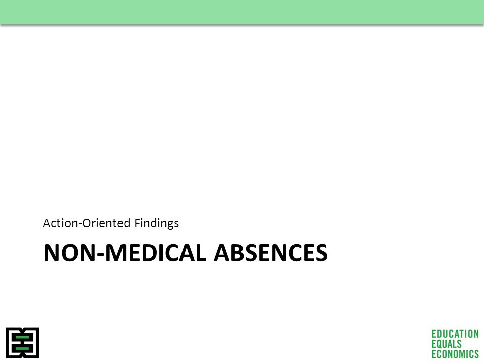 NON-MEDICAL ABSENCES Action-Oriented Findings