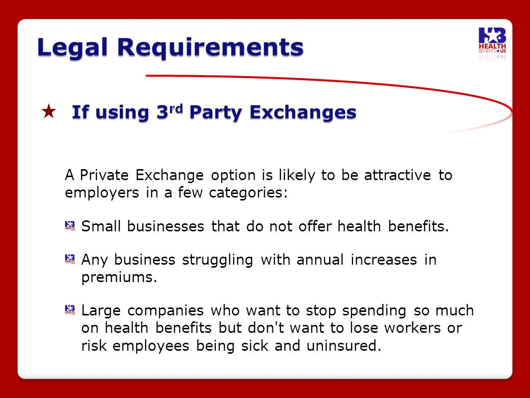 If using 3 rd Party Exchanges A Private Exchange option is likely to be attractive to employers in a few categories: Small businesses that do not offer health benefits.