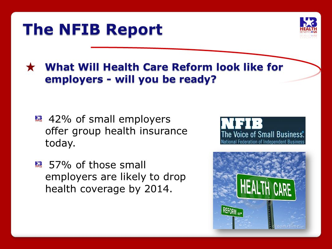 The NFIB Report What Will Health Care Reform look like for employers - will you be ready.
