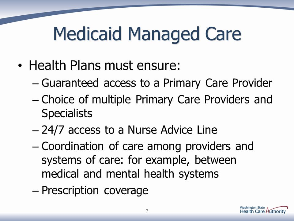 Medicaid Managed Care 7 Health Plans must ensure: – Guaranteed access to a Primary Care Provider – Choice of multiple Primary Care Providers and Speci