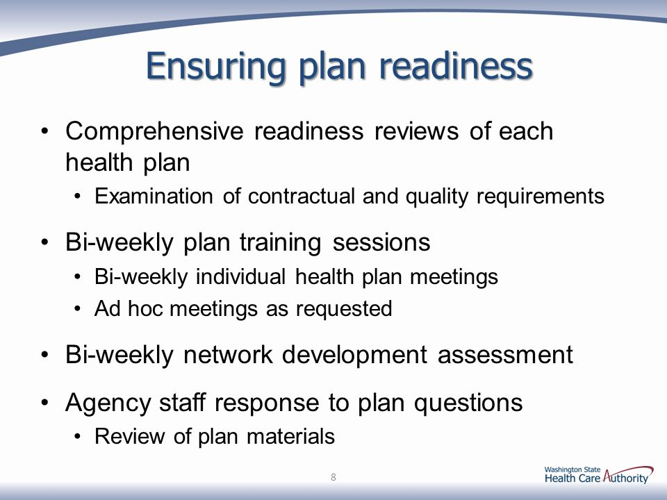 Ensuring plan readiness Comprehensive readiness reviews of each health plan Examination of contractual and quality requirements Bi-weekly plan trainin