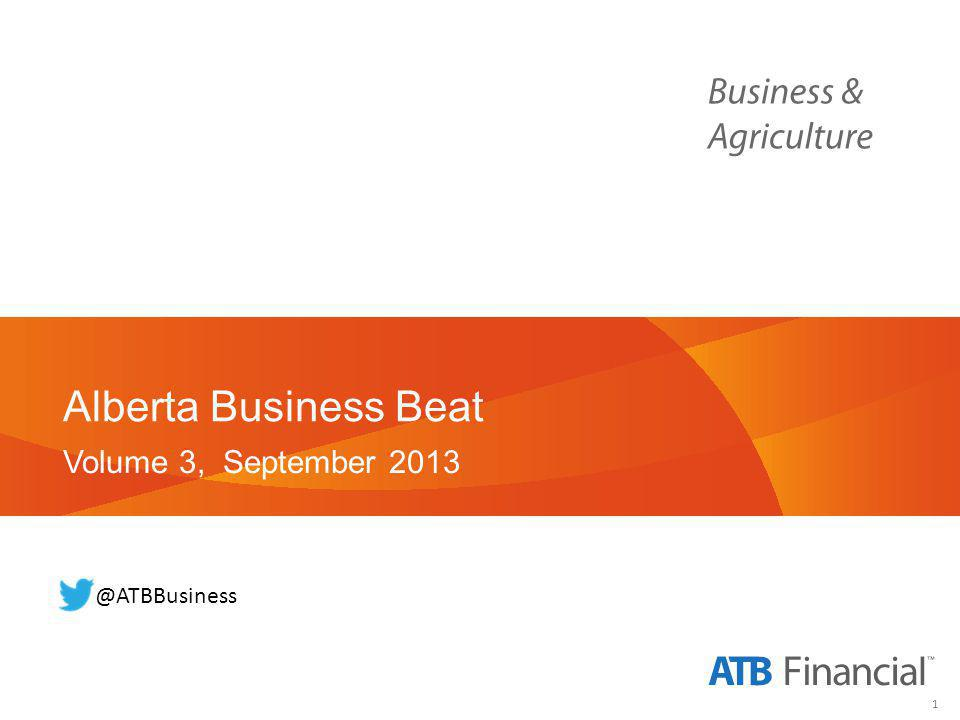 12 Business & Agriculture Business Firmographics Source: ATB Financial, Survey on Alberta SMEs, Aug-Sept 2013, with 300 respondents.