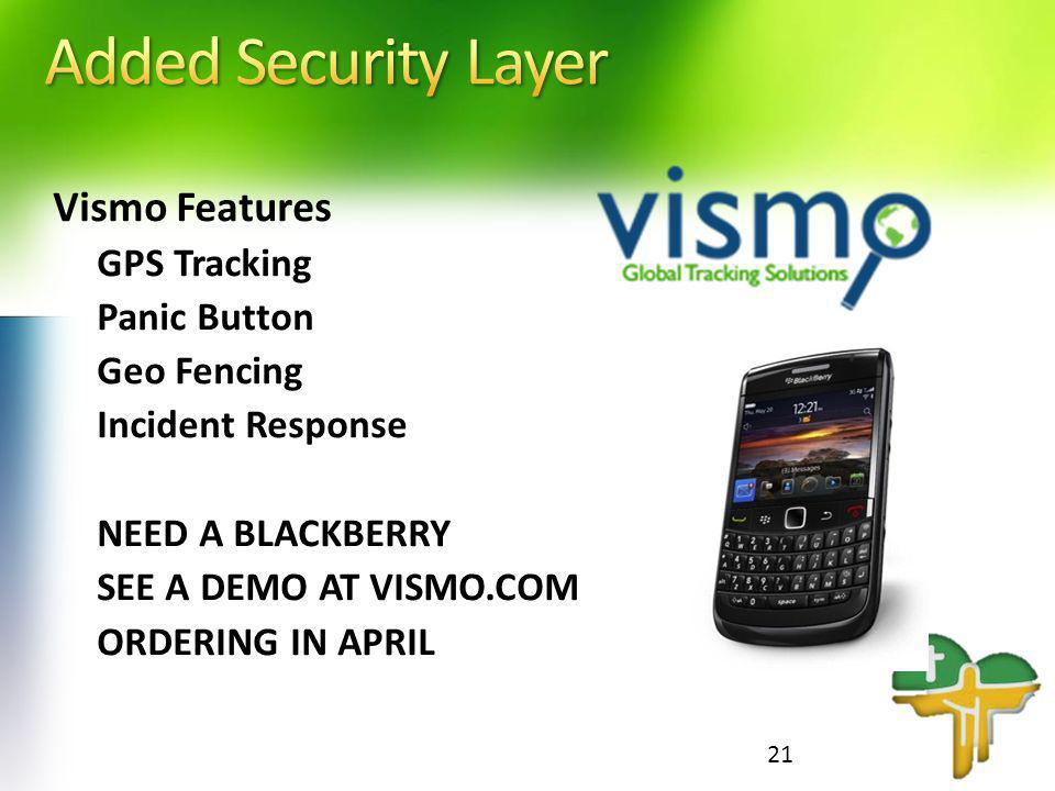 Vismo Features GPS Tracking Panic Button Geo Fencing Incident Response NEED A BLACKBERRY SEE A DEMO AT VISMO.COM ORDERING IN APRIL 21