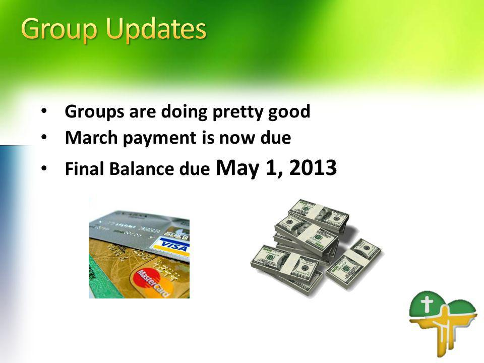 Groups are doing pretty good March payment is now due Final Balance due May 1, 2013