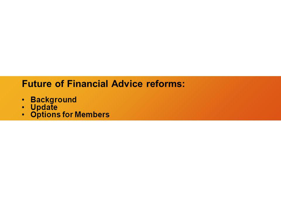 Future of Financial Advice reforms: Background Update Options for Members
