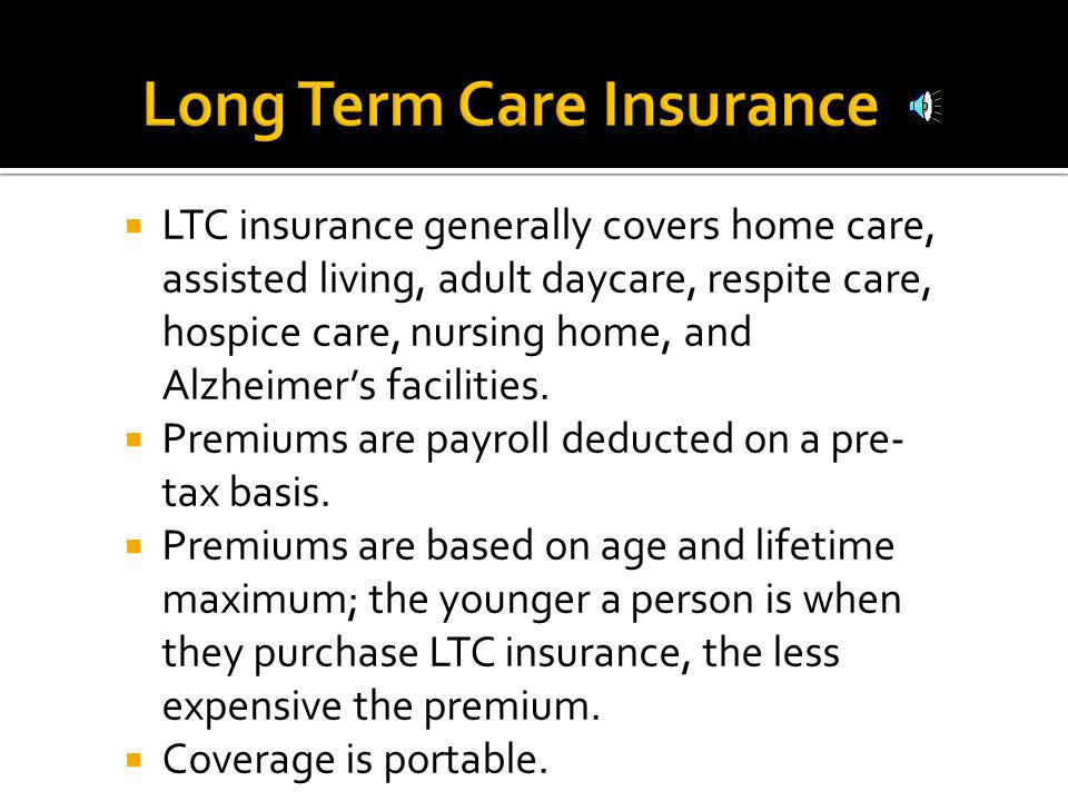 Long Term Care insurance covers care typically not covered by medical insurance.
