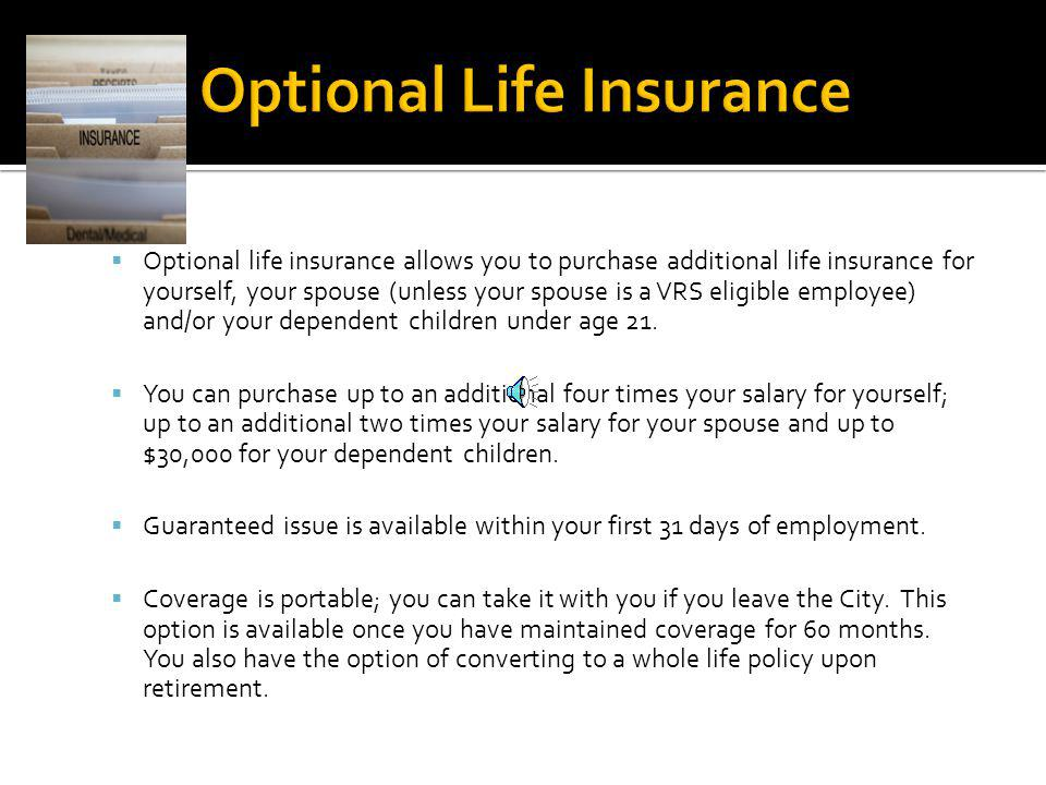 VRS Basic Group Life Insurance Included with your VRS Retirement Benefit. The life insurance benefit of 2x your annual salary, rounded up to the next