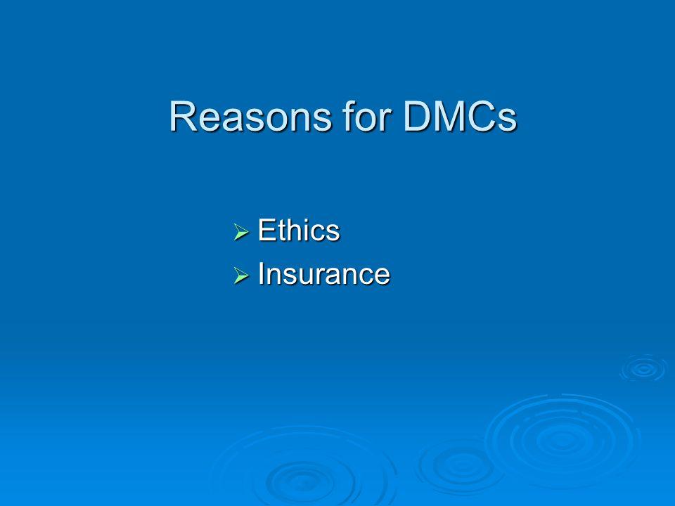Reasons for DMCs Ethics Ethics Insurance Insurance