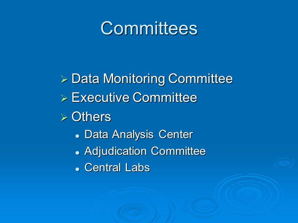 Committees Data Monitoring Committee Data Monitoring Committee Executive Committee Executive Committee Others Others Data Analysis Center Data Analysis Center Adjudication Committee Adjudication Committee Central Labs Central Labs