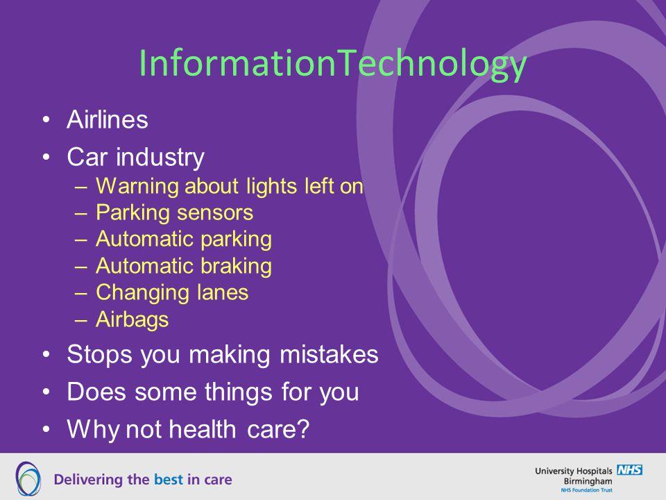 InformationTechnology Airlines Car industry –Warning about lights left on –Parking sensors –Automatic parking –Automatic braking –Changing lanes –Airb