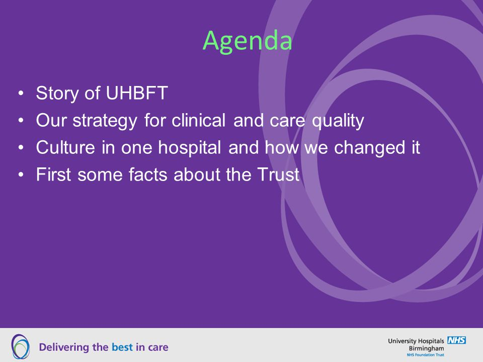 Agenda Story of UHBFT Our strategy for clinical and care quality Culture in one hospital and how we changed it First some facts about the Trust