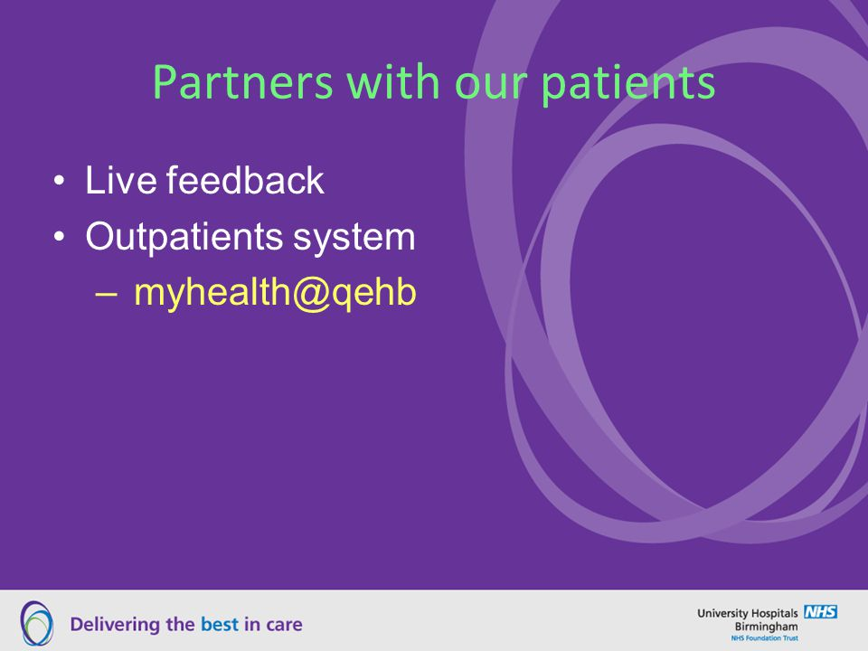 Partners with our patients Live feedback Outpatients system – myhealth@qehb