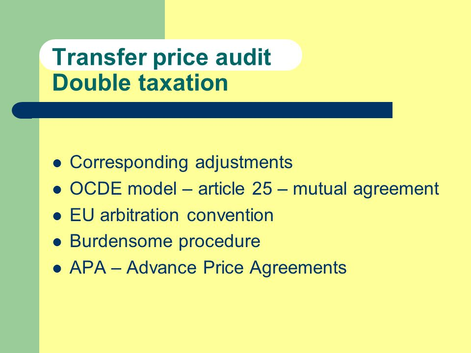 Transfer price audit Double taxation Corresponding adjustments OCDE model – article 25 – mutual agreement EU arbitration convention Burdensome procedure APA – Advance Price Agreements