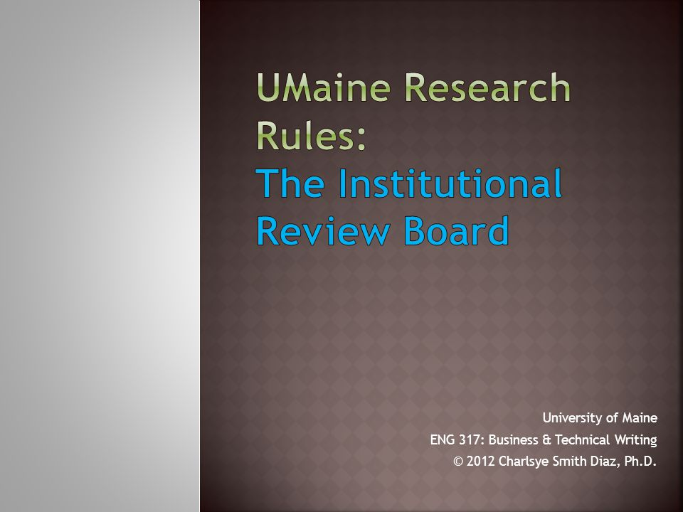 University of Maine ENG 317: Business & Technical Writing © 2012 Charlsye Smith Diaz, Ph.D.