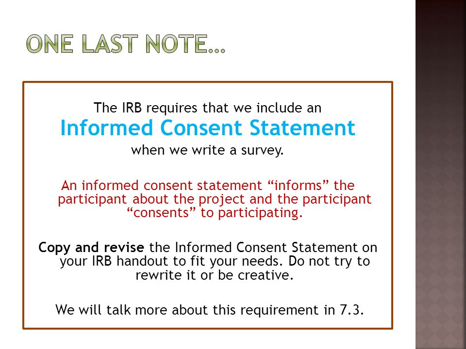 The IRB requires that we include an Informed Consent Statement when we write a survey. An informed consent statement informs the participant about the