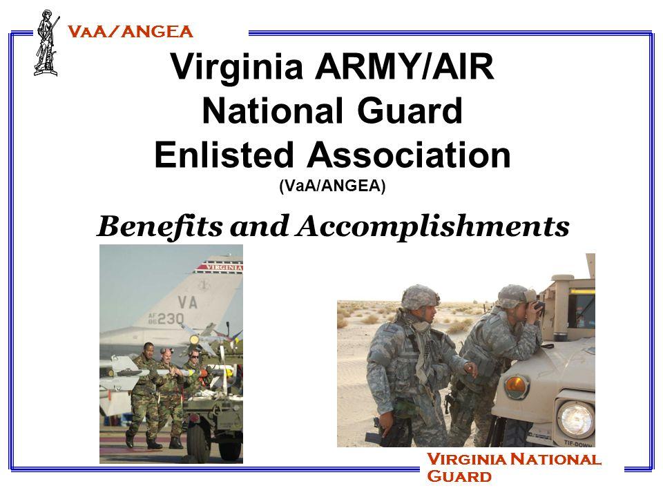 VaA/ANGEA Virginia National Guard Virginia ARMY/AIR National Guard Enlisted Association (VaA/ANGEA) Benefits and Accomplishments