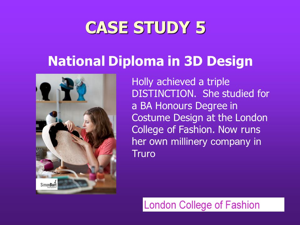 CASE STUDY 5 National Diploma in 3D Design Holly achieved a triple DISTINCTION.
