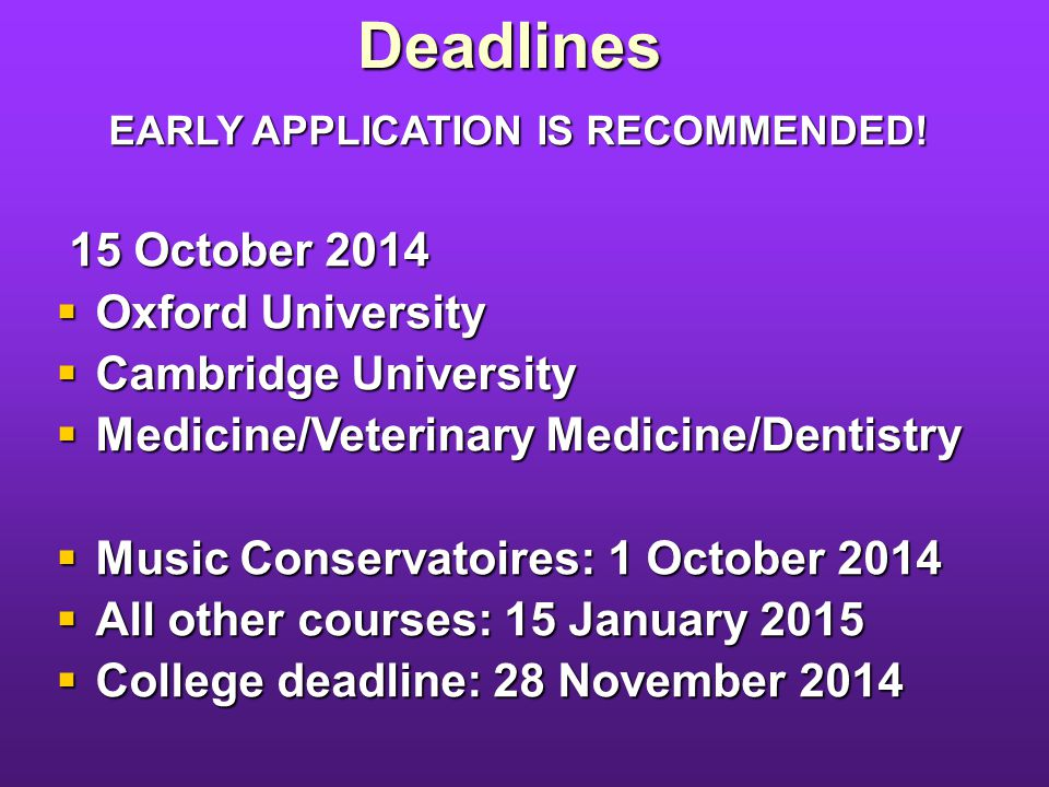 Deadlines EARLY APPLICATION IS RECOMMENDED.
