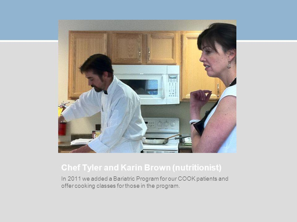 Chef Tyler and Karin Brown (nutritionist) In 2011 we added a Bariatric Program for our COOK patients and offer cooking classes for those in the program.