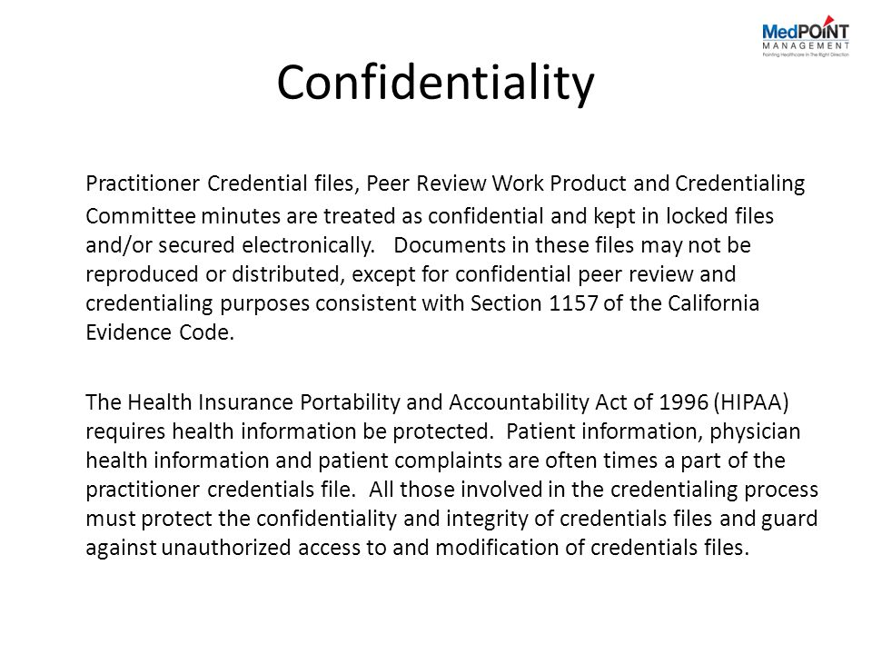 Confidentiality Practitioner Credential files, Peer Review Work Product and Credentialing Committee minutes are treated as confidential and kept in locked files and/or secured electronically.