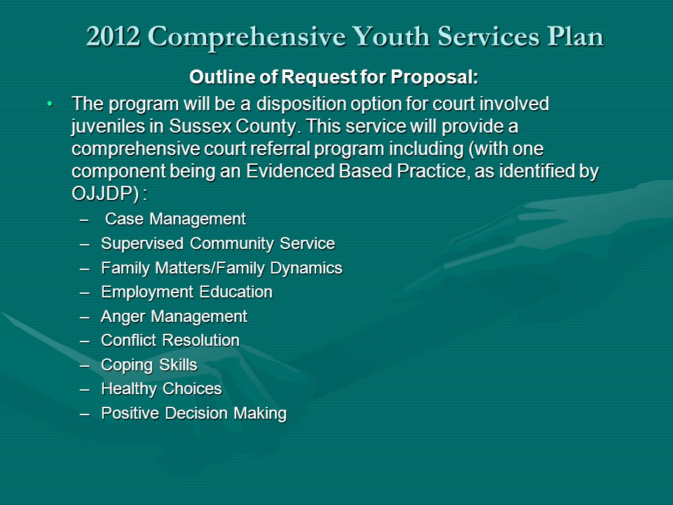 2012 Comprehensive Youth Services Plan Outline of Request for Proposal: The program will be a disposition option for court involved juveniles in Susse