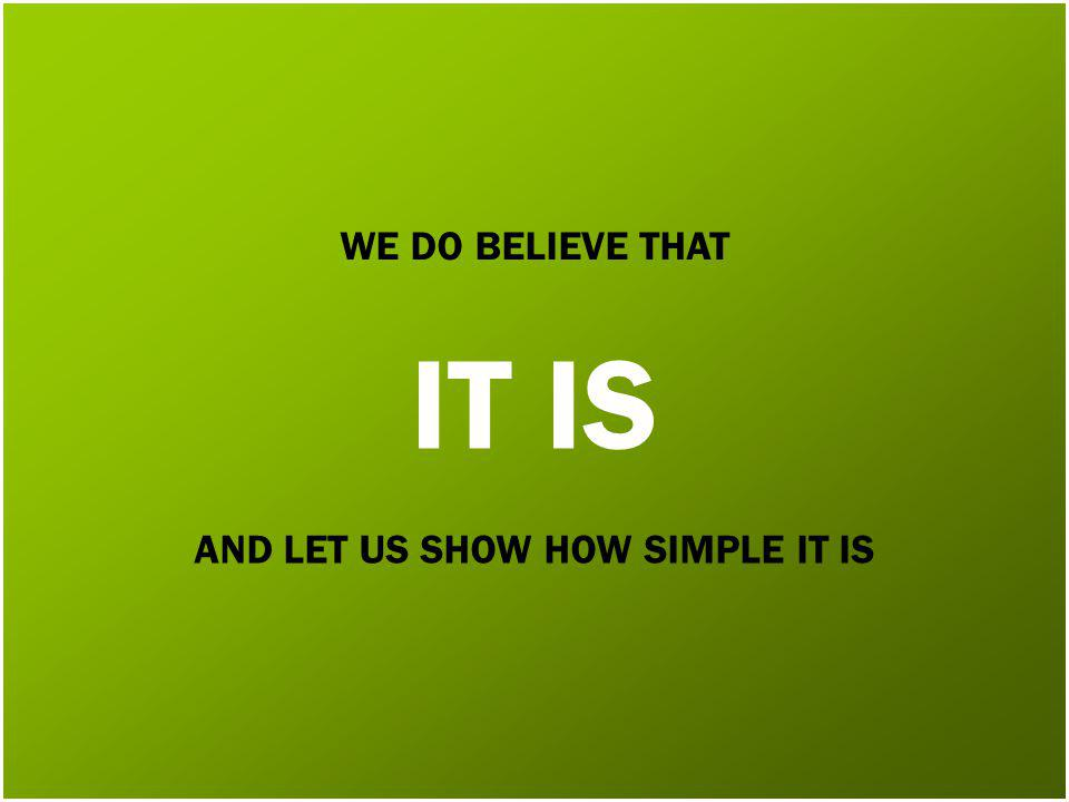 WE DO BELIEVE THAT IT IS AND LET US SHOW HOW SIMPLE IT IS