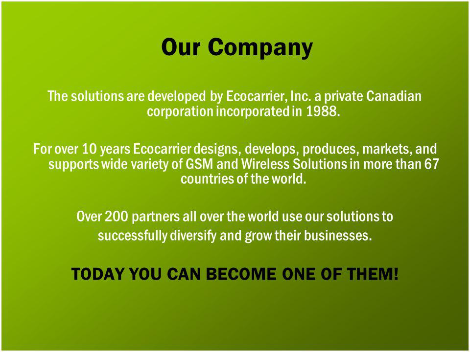 Our Company The solutions are developed by Ecocarrier, Inc. a private Canadian corporation incorporated in 1988. For over 10 years Ecocarrier designs,