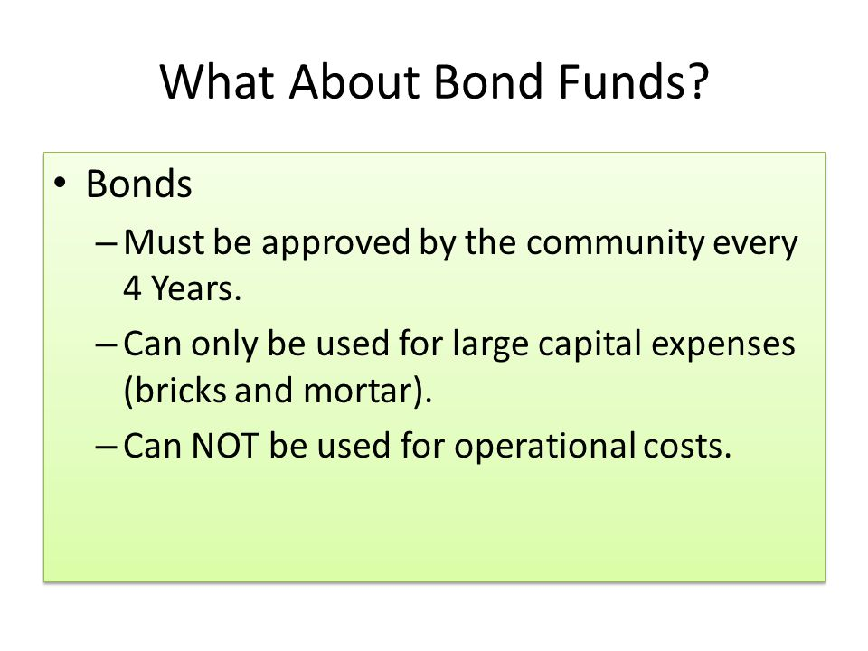 What About Bond Funds. Bonds – Must be approved by the community every 4 Years.