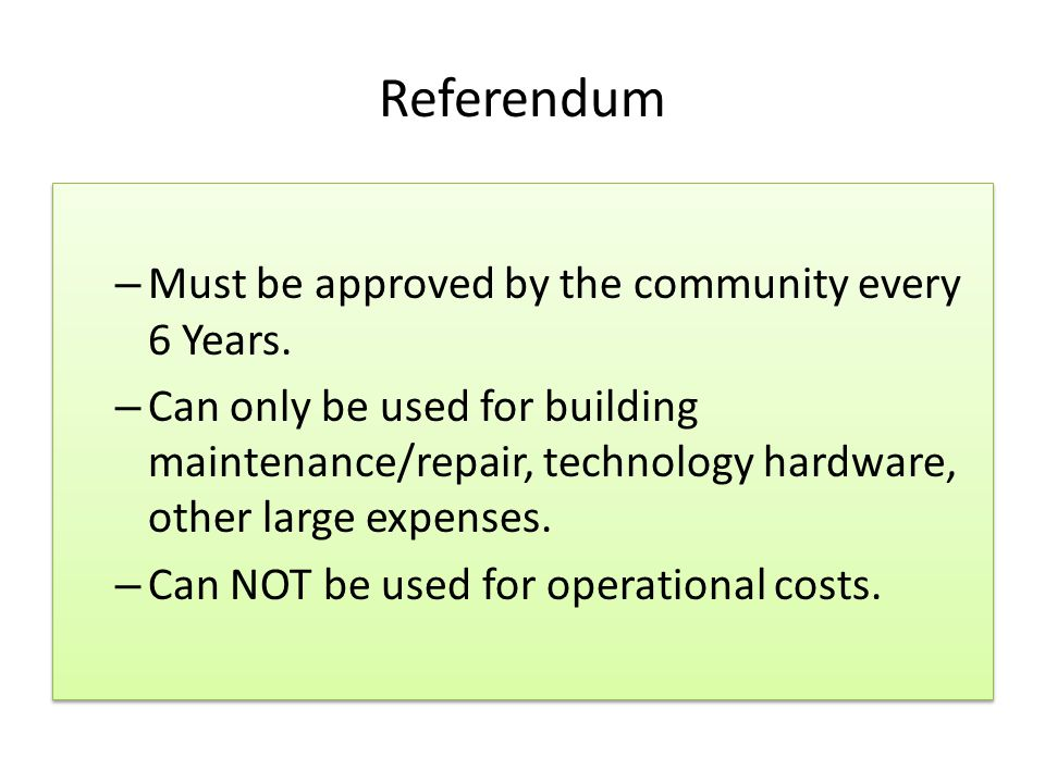 Referendum – Must be approved by the community every 6 Years.