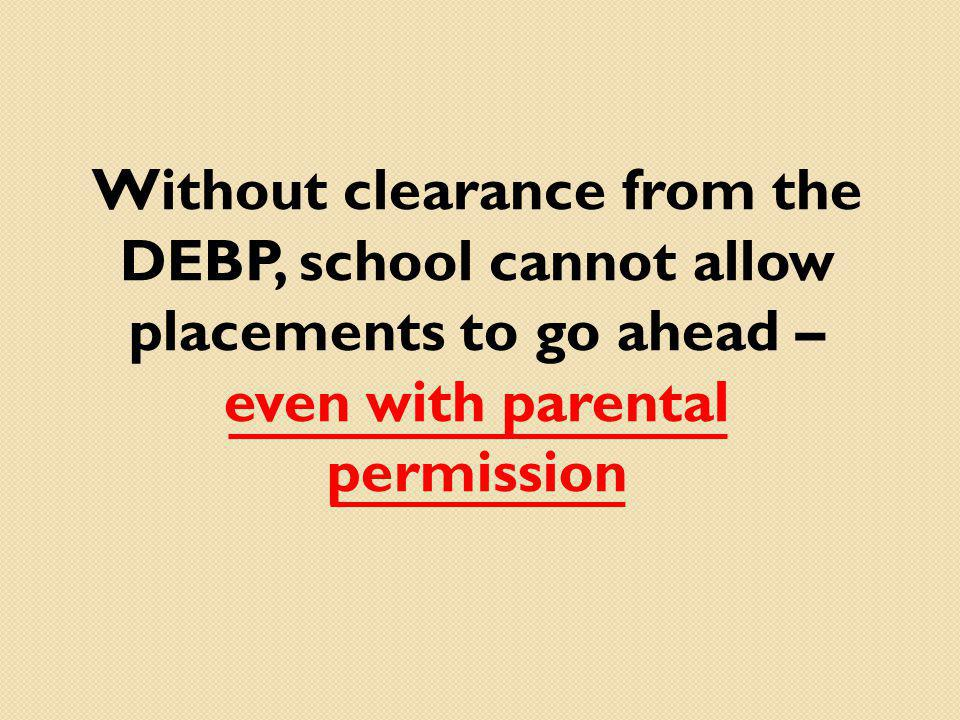 Without clearance from the DEBP, school cannot allow placements to go ahead – even with parental permission
