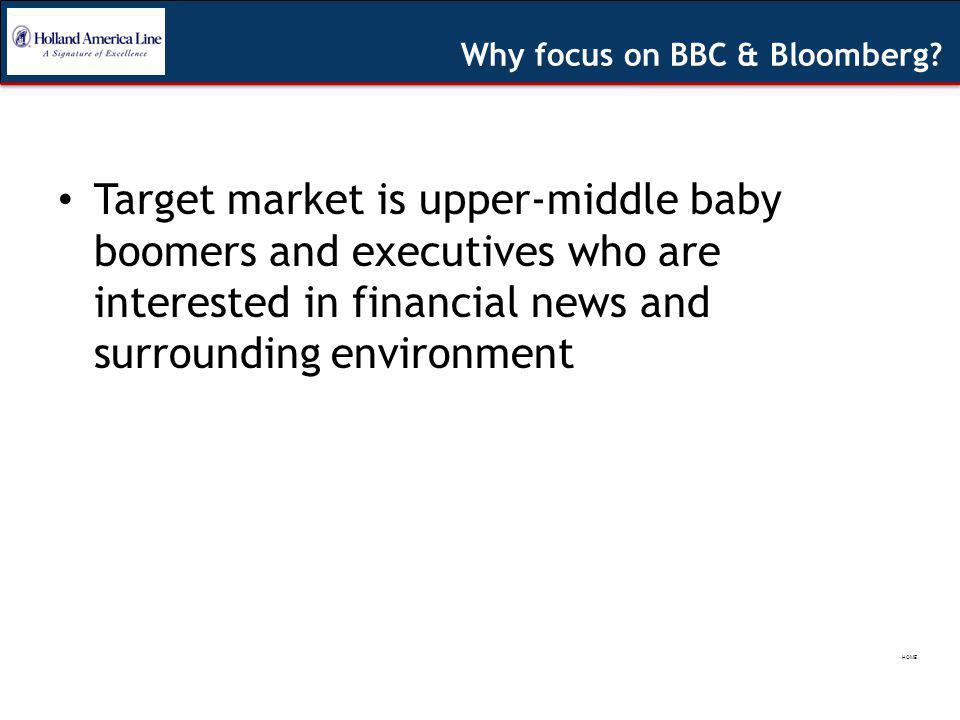 Target market is upper-middle baby boomers and executives who are interested in financial news and surrounding environment Why focus on BBC & Bloomberg.