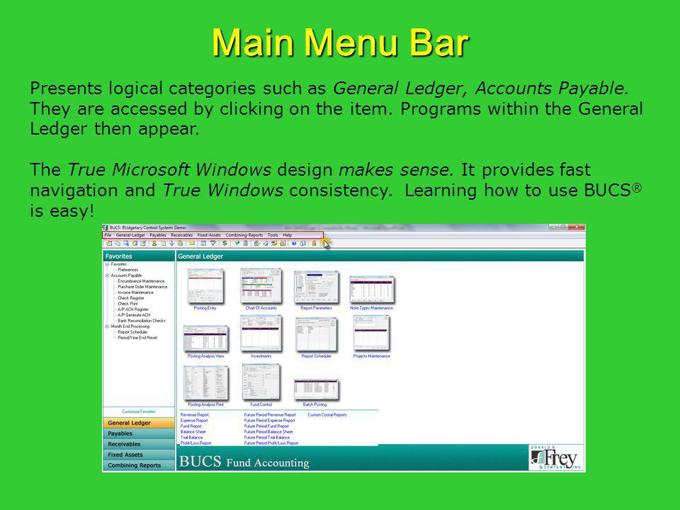 Main Menu Bar Presents logical categories such as General Ledger, Accounts Payable. They are accessed by clicking on the item. Programs within the Gen