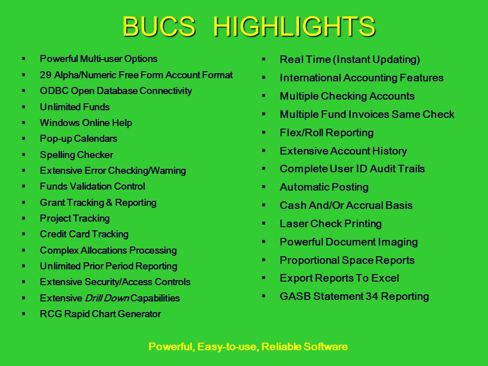 BUCS HIGHLIGHTS Powerful Multi-user Options 29 Alpha/Numeric Free Form Account Format ODBC Open Database Connectivity Unlimited Funds Windows Online H