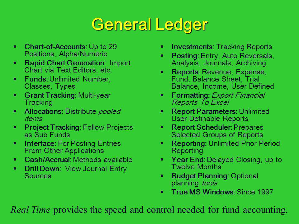 Chart-of-Accounts: Up to 29 Positions, Alpha/Numeric Rapid Chart Generation: Import Chart via Text Editors, etc. Funds: Unlimited Number, Classes, Typ