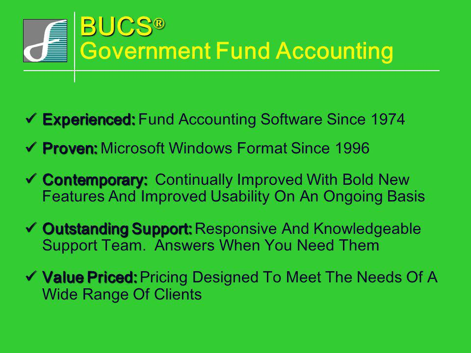 Experienced: Experienced: Fund Accounting Software Since 1974 Proven: Proven: Microsoft Windows Format Since 1996 Contemporary: Contemporary: Continua