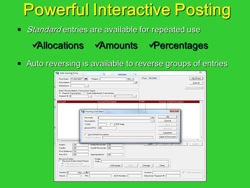 Powerful Interactive Posting Standard entries are available for repeated use Standard entries are available for repeated use Auto reversing is availab