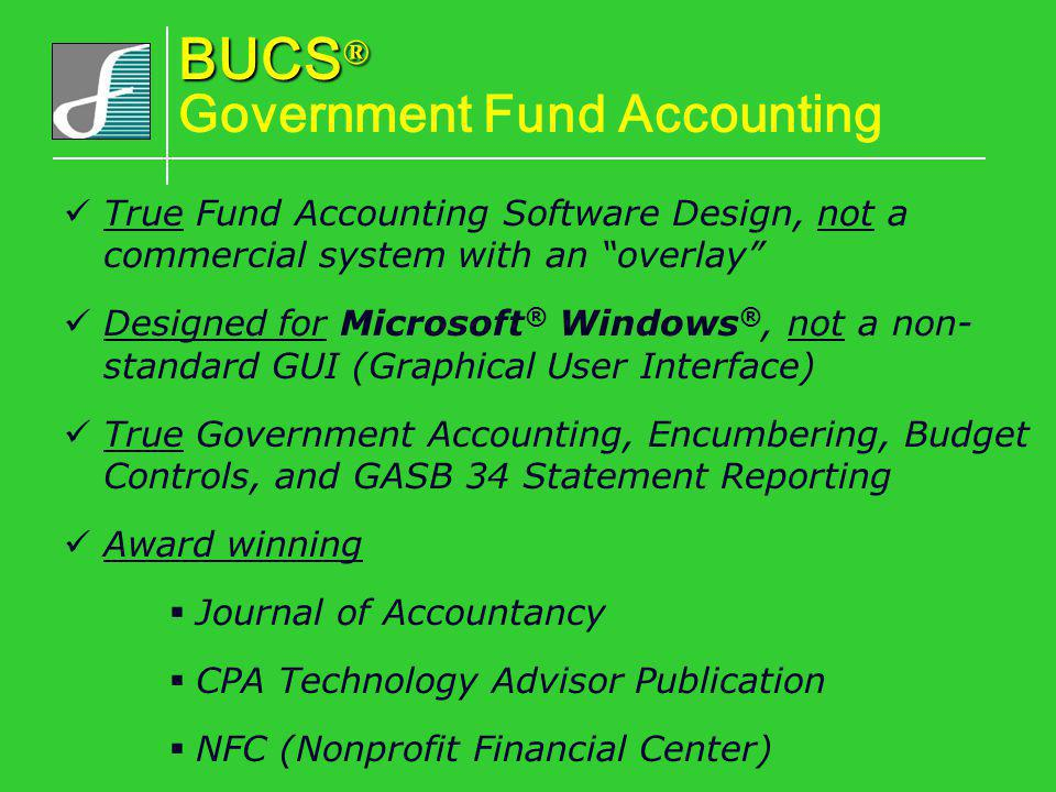 True Fund Accounting Software Design, not a commercial system with an overlay Designed for Microsoft ® Windows ®, not a non- standard GUI (Graphical U