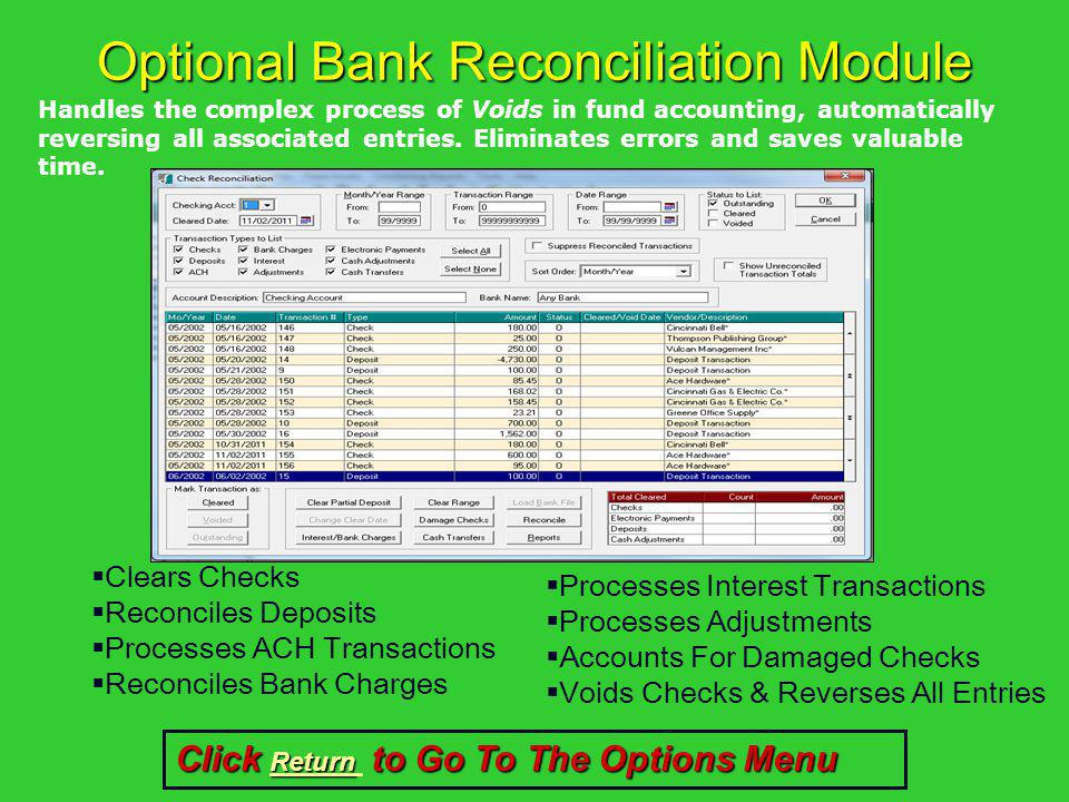 Optional Bank Reconciliation Module Clears Checks Reconciles Deposits Processes ACH Transactions Reconciles Bank Charges Handles the complex process o
