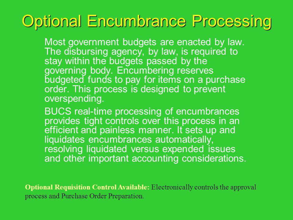 Optional Encumbrance Processing Most government budgets are enacted by law. The disbursing agency, by law, is required to stay within the budgets pass