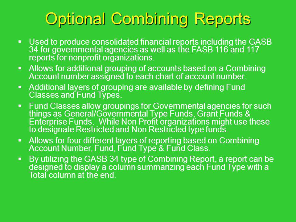 Used to produce consolidated financial reports including the GASB 34 for governmental agencies as well as the FASB 116 and 117 reports for nonprofit o
