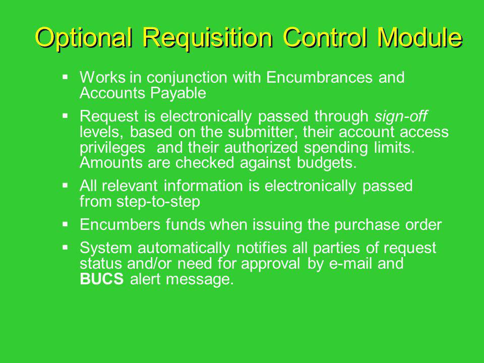 Optional Requisition Control Module Works in conjunction with Encumbrances and Accounts Payable Request is electronically passed through sign-off leve