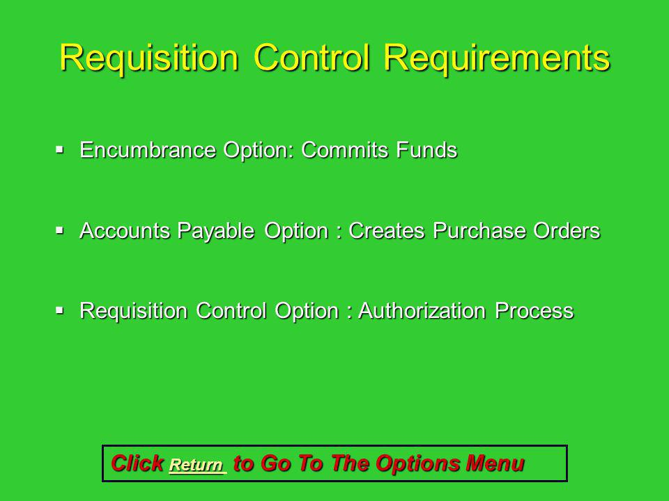 Requisition Control Requirements Encumbrance Option: Commits Funds Encumbrance Option: Commits Funds Accounts Payable Option : Creates Purchase Orders