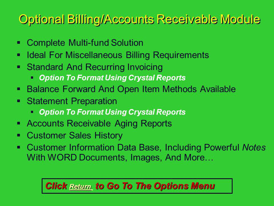 Optional Billing/Accounts Receivable Module Complete Multi-fund Solution Ideal For Miscellaneous Billing Requirements Standard And Recurring Invoicing
