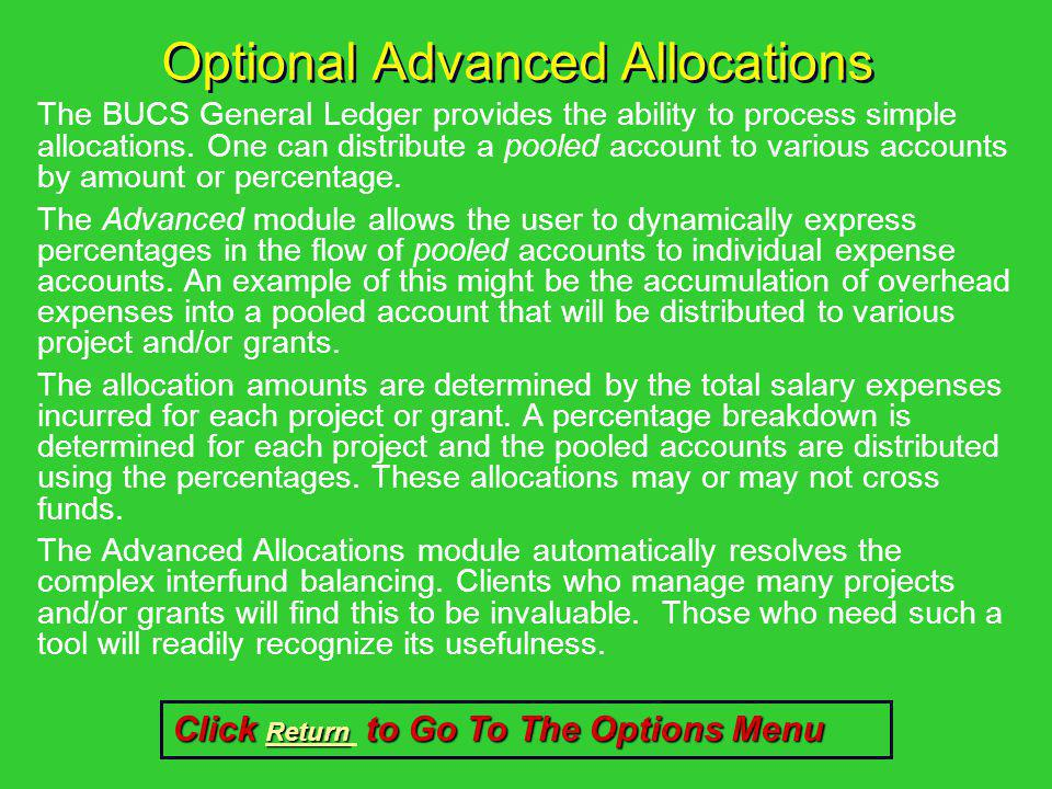 Optional Advanced Allocations The BUCS General Ledger provides the ability to process simple allocations. One can distribute a pooled account to vario