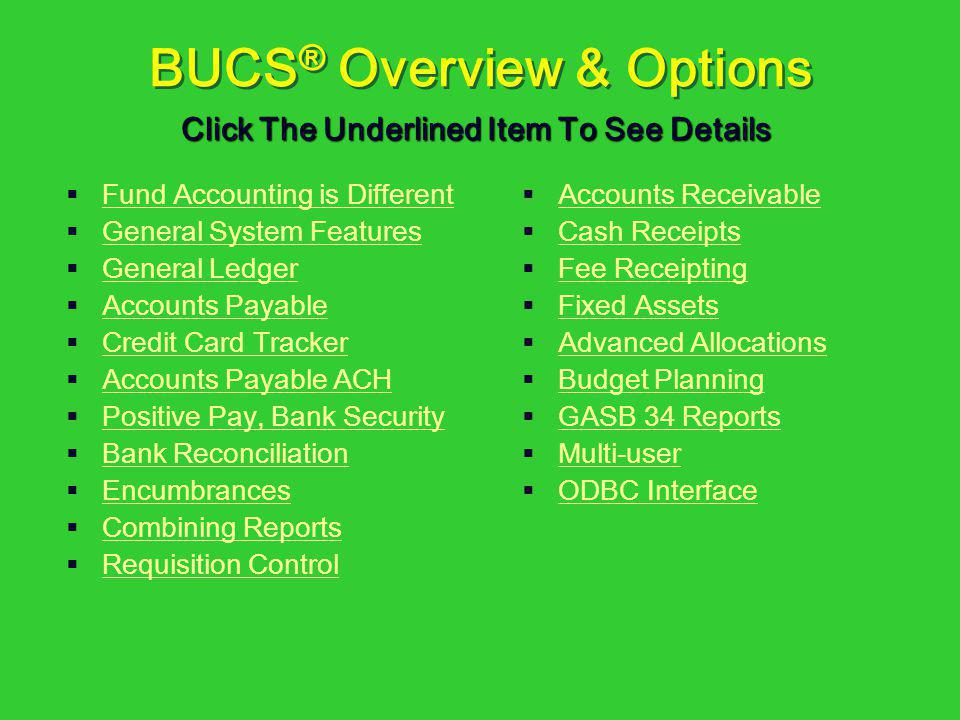 BUCS ® Overview & Options Fund Accounting is Different General System Features General Ledger Accounts Payable Credit Card Tracker Accounts Payable AC