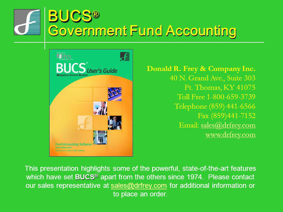 BUCS ® BUCS ® Government Fund Accounting Donald R. Frey & Company Inc. 40 N. Grand Ave., Suite 303 Ft. Thomas, KY 41075 Toll Free 1-800-659-3739 Telep