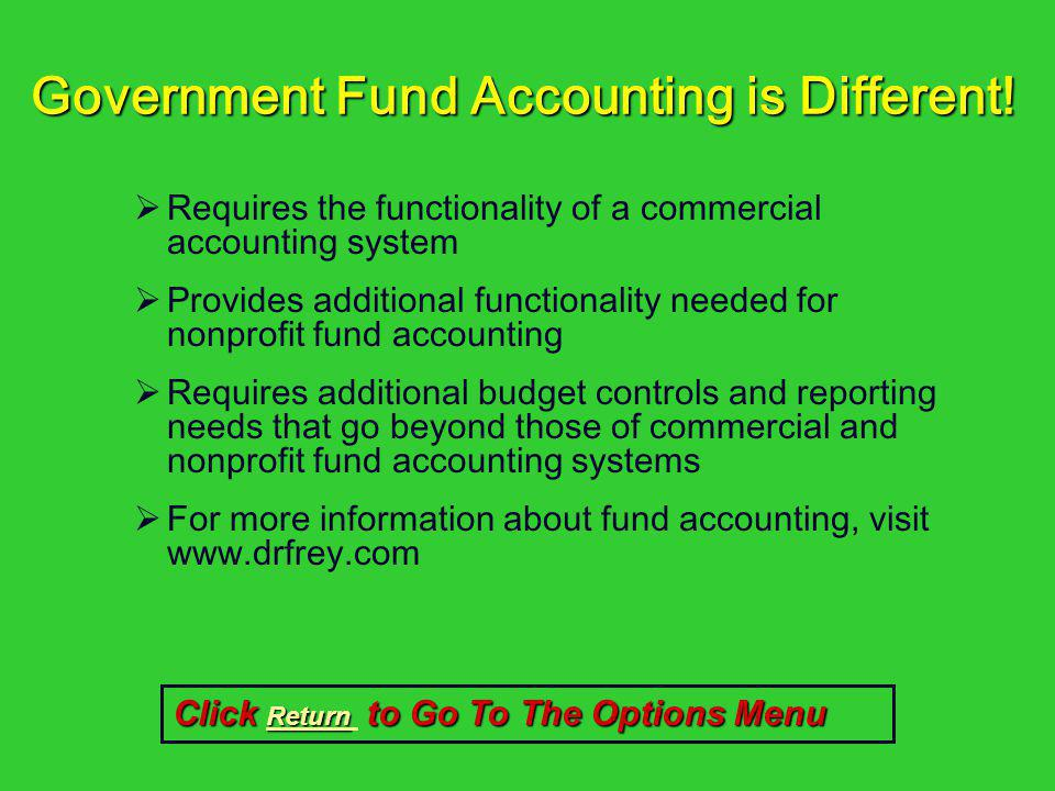 Government Fund Accounting is Different! Requires the functionality of a commercial accounting system Provides additional functionality needed for non