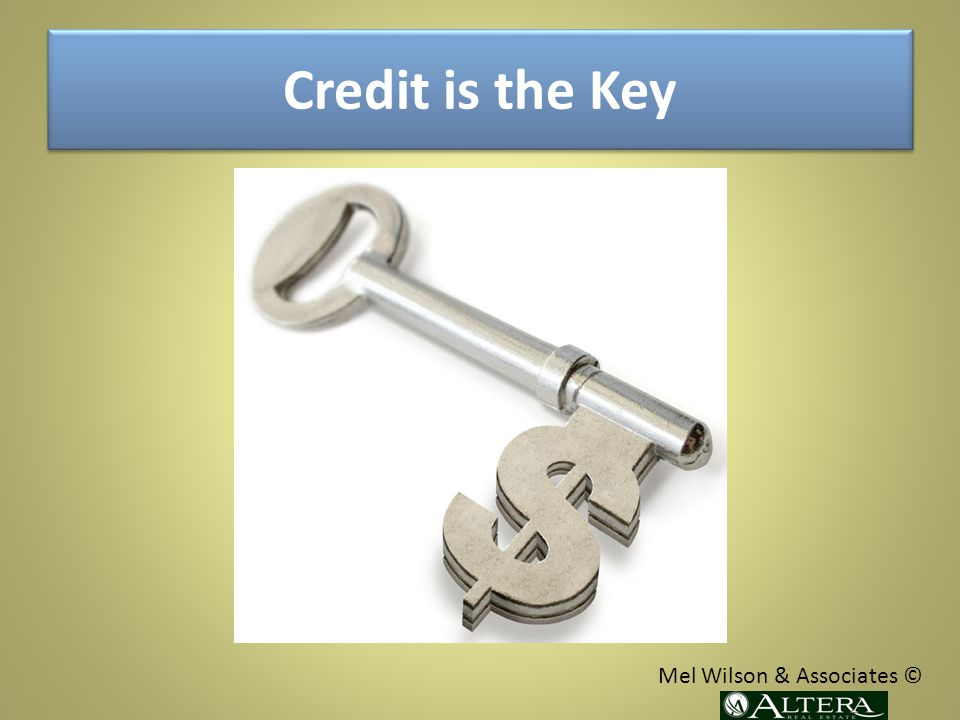 Credit is the Key Mel Wilson & Associates ©