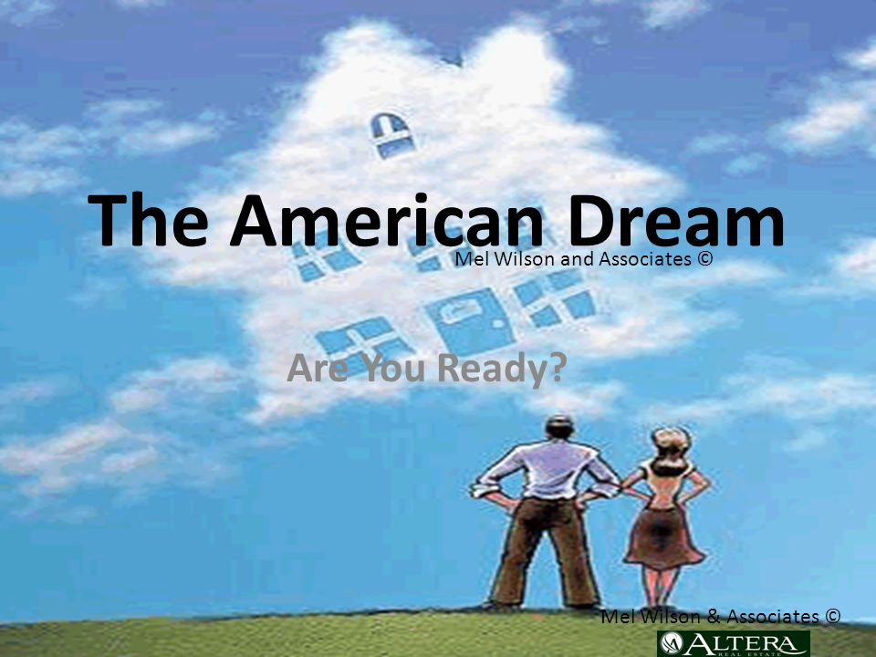 The American Dream Are You Ready Mel Wilson and Associates © Mel Wilson & Associates ©